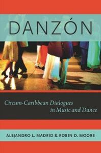 Ebook in inglese Danzon: Circum-Caribbean Dialogues in Music and Dance Madrid, Alejandro L. , Moore, Robin D.