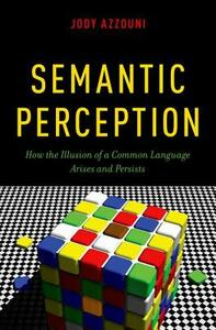 Semantic Perception: How the Illusion of a Common Language Arises and Persists - Jody Azzouni - cover
