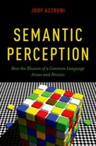 Ebook in inglese Semantic Perception: How the Illusion of a Common Language Arises and Persists Azzouni, Jody