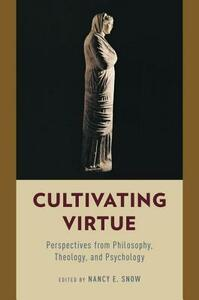 Cultivating Virtue: Perspectives from Philosophy, Theology, and Psychology - cover