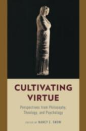 Cultivating Virtue: Perspectives from Philosophy, Theology, and Psychology