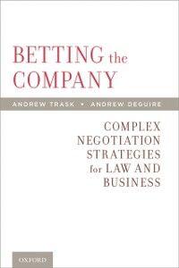 Foto Cover di Betting the Company: Complex Negotiation Strategies for Law and Business, Ebook inglese di Andrew DeGuire,Andrew Trask, edito da Oxford University Press