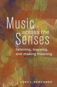 Music Across the Senses: Listening, Learning, and Making Meaning - Jody L. Kerchner - cover