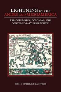 Lightning in the Andes and Mesoamerica: Pre-Columbian, Colonial, and Contemporary Perspectives - John E. Staller - cover