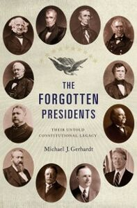 Ebook in inglese Forgotten Presidents: Their Untold Constitutional Legacy Gerhardt, Michael J.