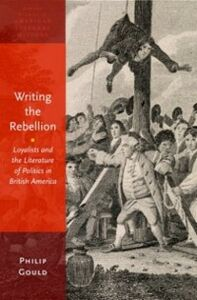 Foto Cover di Writing the Rebellion: Loyalists and the Literature of Politics in British America, Ebook inglese di Philip Gould, edito da Oxford University Press