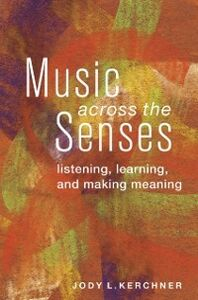 Ebook in inglese Music Across the Senses: Listening, Learning, and Making Meaning Kerchner, Jody L.