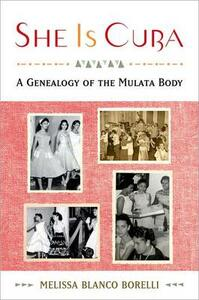 She is Cuba: A Genealogy of the Mulata Body - Melissa Blanco Borelli - cover