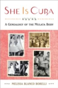 Ebook in inglese She is Cuba: A Genealogy of the Mulata Body Blanco Borelli, Melissa