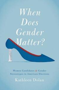 When Does Gender Matter?: Women Candidates and Gender Stereotypes in American Elections - Kathleen Dolan - cover