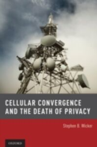 Foto Cover di Cellular Convergence and the Death of Privacy, Ebook inglese di Stephen B. Wicker, edito da Oxford University Press