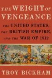 Weight of Vengeance: The United States, the British Empire, and the War of 1812