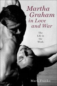 Ebook in inglese Martha Graham in Love and War: The Life in the Work Franko, Mark
