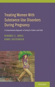 Ebook in inglese Treating Women with Substance Use Disorders During Pregnancy: A Comprehensive Approach to Caring for Mother and Child Jones, Hendree E. , Kaltenbach, Karol