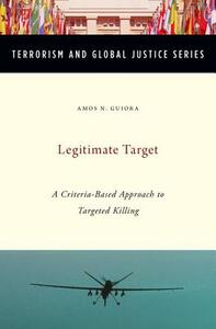 Legitimate Target: A Criteria-Based Approach to Targeted Killing - Amos N. Guiora - cover