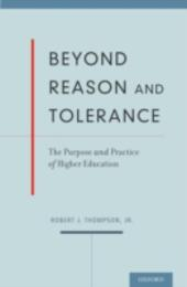 Beyond Reason and Tolerance: The Purpose and Practice of Higher Education