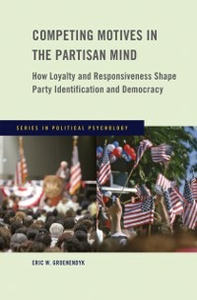 Ebook in inglese Competing Motives in the Partisan Mind: How Loyalty and Responsiveness Shape Party Identification and Democracy Groenendyk, Eric