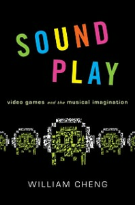 Ebook in inglese Sound Play: Video Games and the Musical Imagination Cheng, William