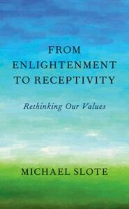 Ebook in inglese From Enlightenment to Receptivity: Rethinking Our Values Slote, Michael