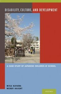 Ebook in inglese Disability, Culture, and Development: A Case Study of Japanese Children at School Haight, Wendy , Kayama, Misa
