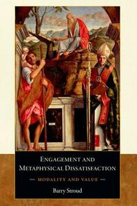 Engagement and Metaphysical Dissatisfaction: Modality and Value - Barry Stroud - cover