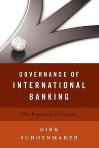 Governance of International Banking: The Financial Trilemma - Dirk Schoenmaker - cover