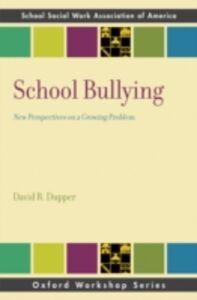 Foto Cover di School Bullying: New Perspectives on a Growing Problem, Ebook inglese di David R. Dupper, edito da Oxford University Press