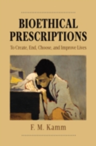 Ebook in inglese Bioethical Prescriptions: To Create, End, Choose, and Improve Lives Kamm, F.M.