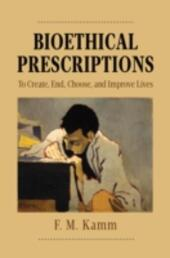 Bioethical Prescriptions: To Create, End, Choose, and Improve Lives