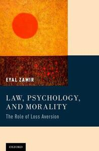 Law, Psychology, and Morality: The Role of Loss Aversion - Eyal Zamir - cover