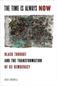 Ebook in inglese Time is Always Now: Black Thought and the Transformation of US Democracy Bromell, Nick