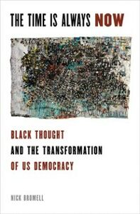 Foto Cover di Time is Always Now: Black Thought and the Transformation of US Democracy, Ebook inglese di Nick Bromell, edito da Oxford University Press