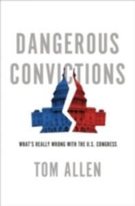 Foto Cover di Dangerous Convictions: Whats Really Wrong with the U.S. Congress, Ebook inglese di Tom Allen, edito da Oxford University Press