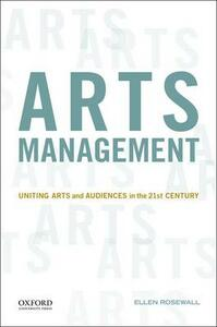 Arts Management: Uniting Arts and Audiences in the 21st Century - Ellen Rosewall - cover