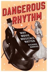 Ebook in inglese Dangerous Rhythm: Why Movie Musicals Matter Barrios, Richard