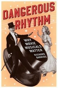 Foto Cover di Dangerous Rhythm: Why Movie Musicals Matter, Ebook inglese di Richard Barrios, edito da Oxford University Press