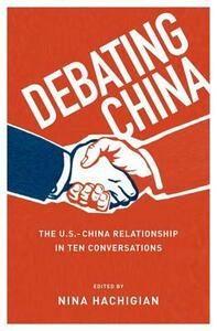 Debating China: The U.S.-China Relationship in Ten Conversations - cover