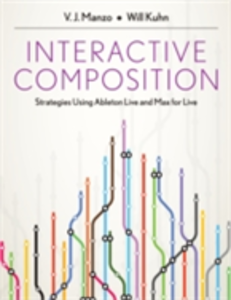 Ebook in inglese Interactive Composition: Strategies Using Ableton Live and Max for Live Kuhn, Will , Manzo, V.J.