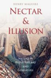 Ebook in inglese Nectar and Illusion: Nature in Byzantine Art and Literature Maguire, Henry
