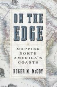 Ebook in inglese On the Edge: Mapping North Americas Coasts Dunlap, Thomas R.