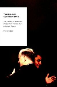 Ebook in inglese Taking Our Country Back: The Crafting of Networked Politics from Howard Dean to Barack Obama Kreiss, Daniel