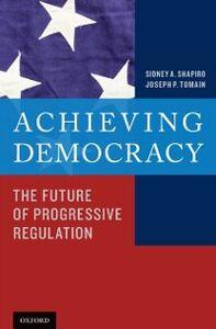 Ebook in inglese Achieving Democracy: The Future of Progressive Regulation Shapiro, Sidney A. , Tomain, Joseph P.