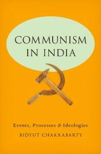 Foto Cover di Communism in India: Events, Processes and Ideologies, Ebook inglese di Bidyut Chakrabarty, edito da Oxford University Press