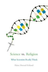 Science vs Religion: What Scientists Really Think - Elaine Ecklund - cover