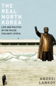 Ebook in inglese Real North Korea: Life and Politics in the Failed Stalinist Utopia Lankov, Andrei