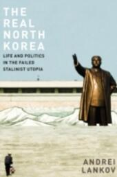 Real North Korea: Life and Politics in the Failed Stalinist Utopia