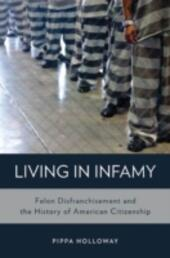 Living in Infamy: Felon Disfranchisement and the History of American Citizenship