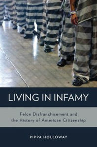 Ebook in inglese Living in Infamy: Felon Disfranchisement and the History of American Citizenship Holloway, Pippa