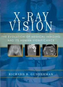 Ebook in inglese X-Ray Vision: The Evolution of Medical Imaging and Its Human Significance Gunderman, Richard B.