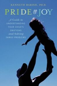 Ebook in inglese Pride and Joy: A Guide to Understanding Your Child's Emotions and Solving Family Problems Barish, Kenneth